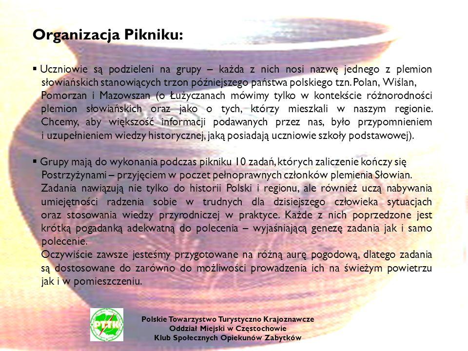Organizacja Pikniku: Uczniowie są podzieleni na grupy – każda z nich nosi nazwę jednego z plemion słowiańskich stanowiących trzon późniejszego państwa