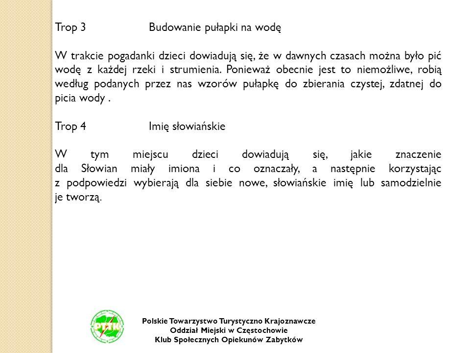 Polskie Towarzystwo Turystyczno Krajoznawcze Oddział Miejski w Częstochowie Klub Społecznych Opiekunów Zabytków Trop 3Budowanie pułapki na wodę W trak