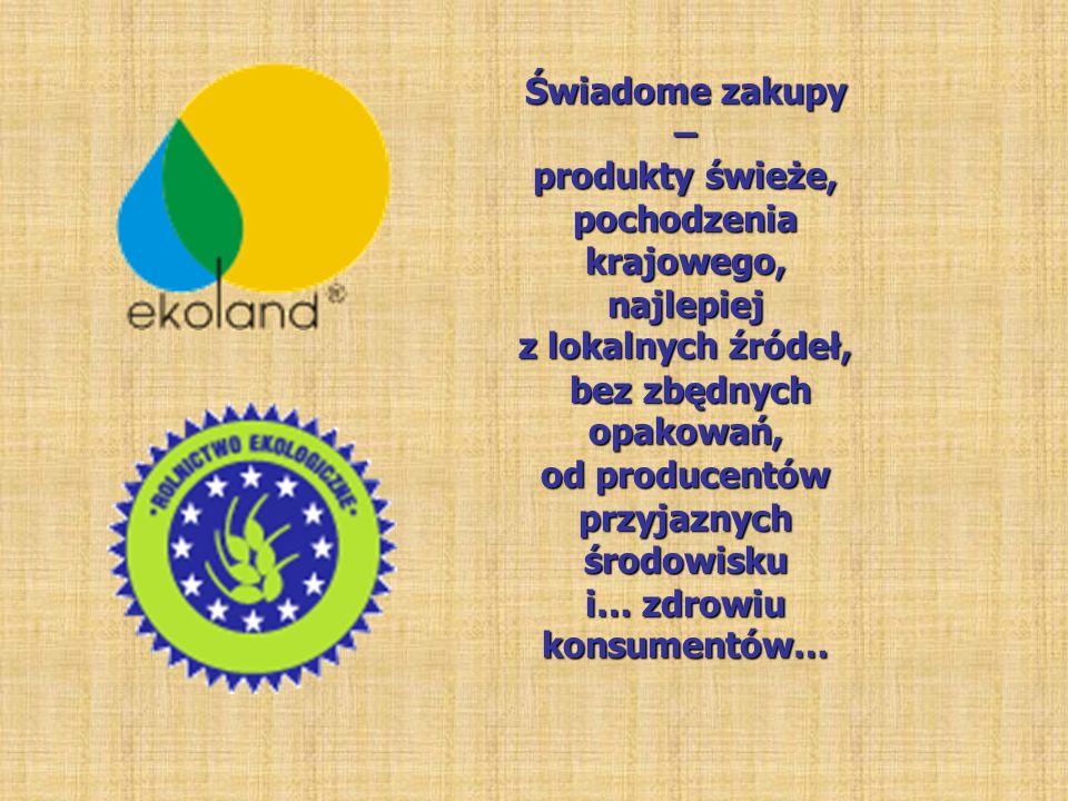 Świadome zakupy – produkty świeże, pochodzenia krajowego, najlepiej z lokalnych źródeł, bez zbędnych opakowań, bez zbędnych opakowań, od producentów p