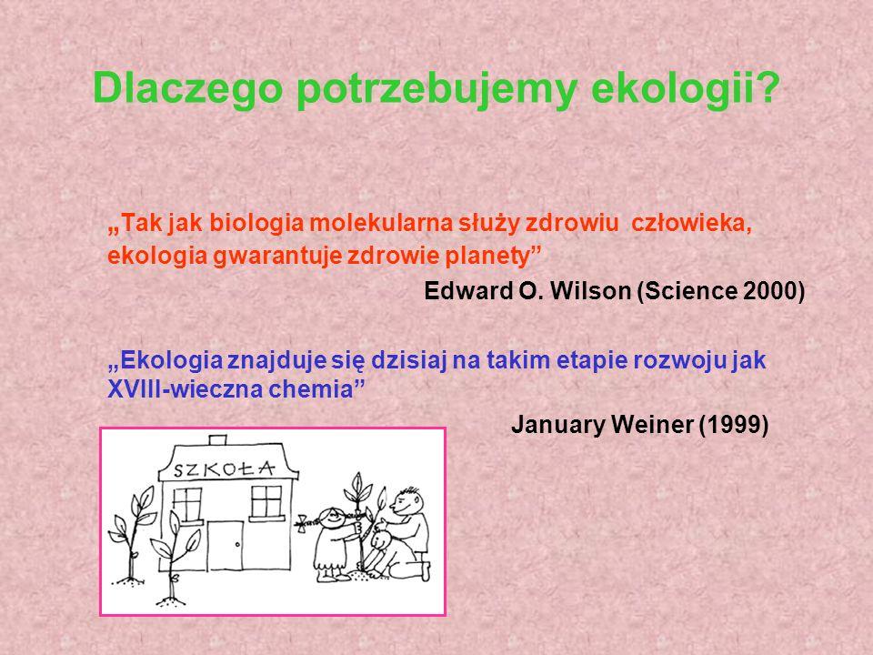 Dlaczego potrzebujemy ekologii? Tak jak biologia molekularna służy zdrowiu człowieka, ekologia gwarantuje zdrowie planety Edward O. Wilson (Science 20