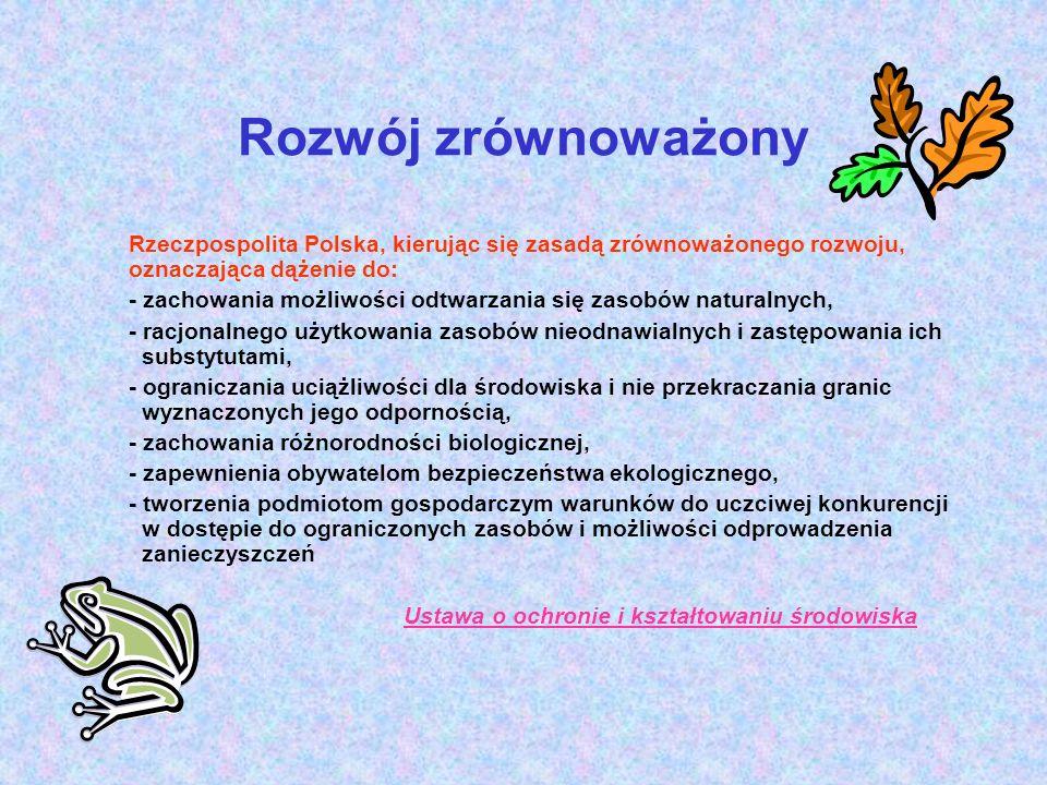 Rozwój zrównoważony Rzeczpospolita Polska, kierując się zasadą zrównoważonego rozwoju, oznaczająca dążenie do: - zachowania możliwości odtwarzania się