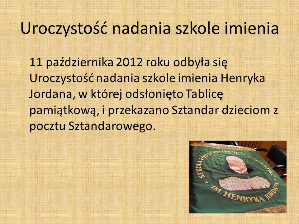 Uroczystość nadania szkole imienia 11 października 2012 roku odbyła się Uroczystość nadania szkole imienia Henryka Jordana, w której odsłonięto Tablic