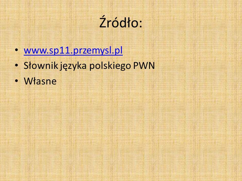 Źródło: www.sp11.przemysl.pl Słownik języka polskiego PWN Własne