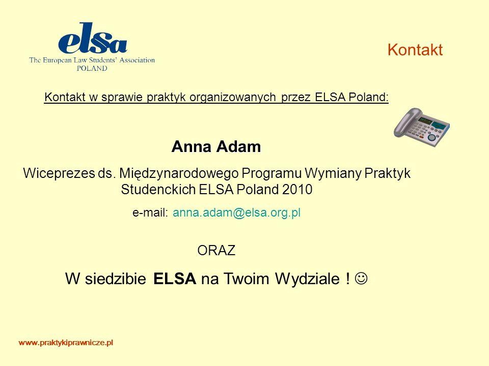 Kontakt Kontakt w sprawie praktyk organizowanych przez ELSA Poland: Anna Adam Wiceprezes ds.