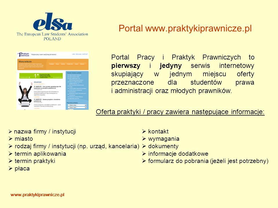 Portal www.praktykiprawnicze.pl Portal Pracy i Praktyk Prawniczych to pierwszy i jedyny serwis internetowy skupiający w jednym miejscu oferty przeznaczone dla studentów prawa i administracji oraz młodych prawników.