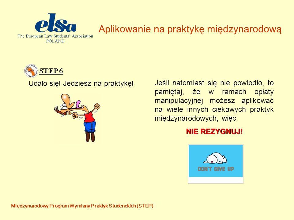 Aplikowanie na praktykę międzynarodową Międzynarodowy Program Wymiany Praktyk Studenckich (STEP) STEP 6 Udało się.