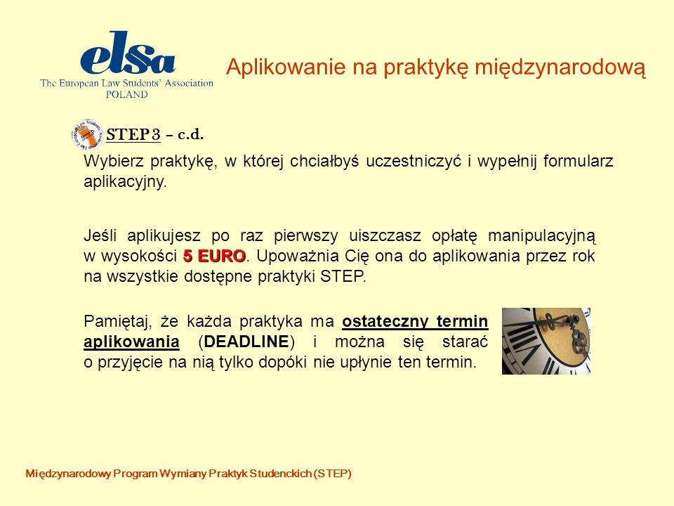 Międzynarodowy Program Wymiany Praktyk Studenckich (STEP) Aplikowanie na praktykę międzynarodową STEP 3 Wybierz praktykę, w której chciałbyś uczestniczyć i wypełnij formularz aplikacyjny.