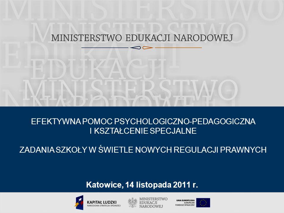 1 Katowice, 14 listopada 2011 r. EFEKTYWNA POMOC PSYCHOLOGICZNO-PEDAGOGICZNA I KSZTAŁCENIE SPECJALNE ZADANIA SZKOŁY W ŚWIETLE NOWYCH REGULACJI PRAWNYC