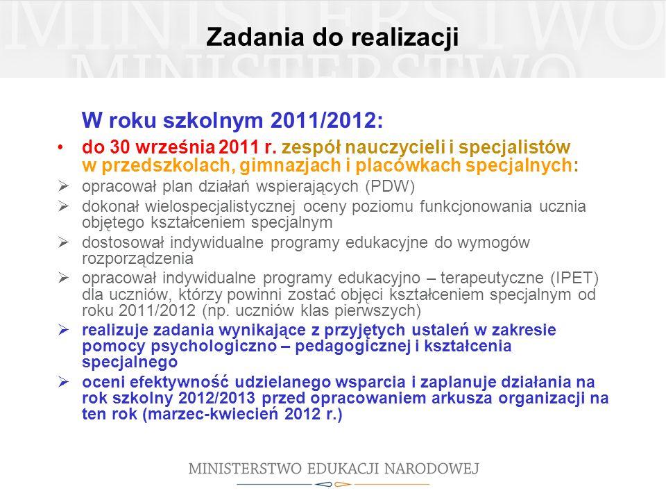 Zadania do realizacji W roku szkolnym 2011/2012: do 30 września 2011 r. zespół nauczycieli i specjalistów w przedszkolach, gimnazjach i placówkach spe