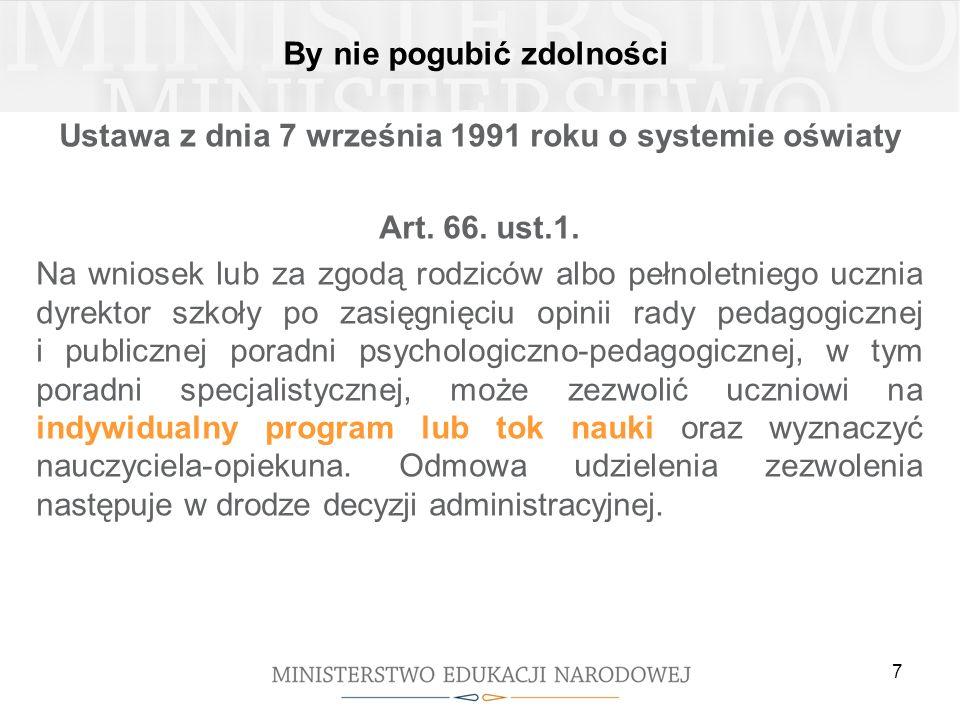 7 By nie pogubić zdolności Ustawa z dnia 7 września 1991 roku o systemie oświaty Art. 66. ust.1. Na wniosek lub za zgodą rodziców albo pełnoletniego u
