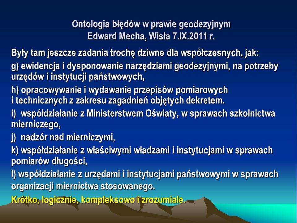 Ontologia błędów w prawie geodezyjnym Edward Mecha, Wisła 7.IX.2011 r. Były tam jeszcze zadania trochę dziwne dla współczesnych, jak: g) ewidencja i d