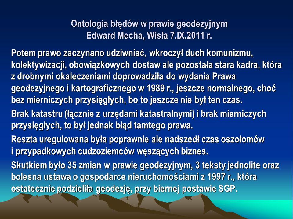 Ontologia błędów w prawie geodezyjnym Edward Mecha, Wisła 7.IX.2011 r. Potem prawo zaczynano udziwniać, wkroczył duch komunizmu, kolektywizacji, obowi