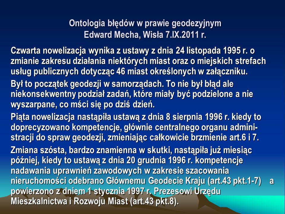 Ontologia błędów w prawie geodezyjnym Edward Mecha, Wisła 7.IX.2011 r. Czwarta nowelizacja wynika z ustawy z dnia 24 listopada 1995 r. o zmianie zakre