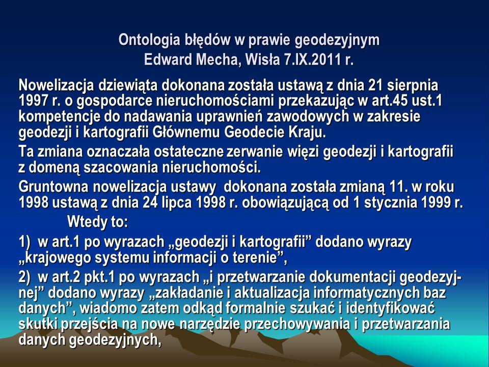 Ontologia błędów w prawie geodezyjnym Edward Mecha, Wisła 7.IX.2011 r. Nowelizacja dziewiąta dokonana została ustawą z dnia 21 sierpnia 1997 r. o gosp