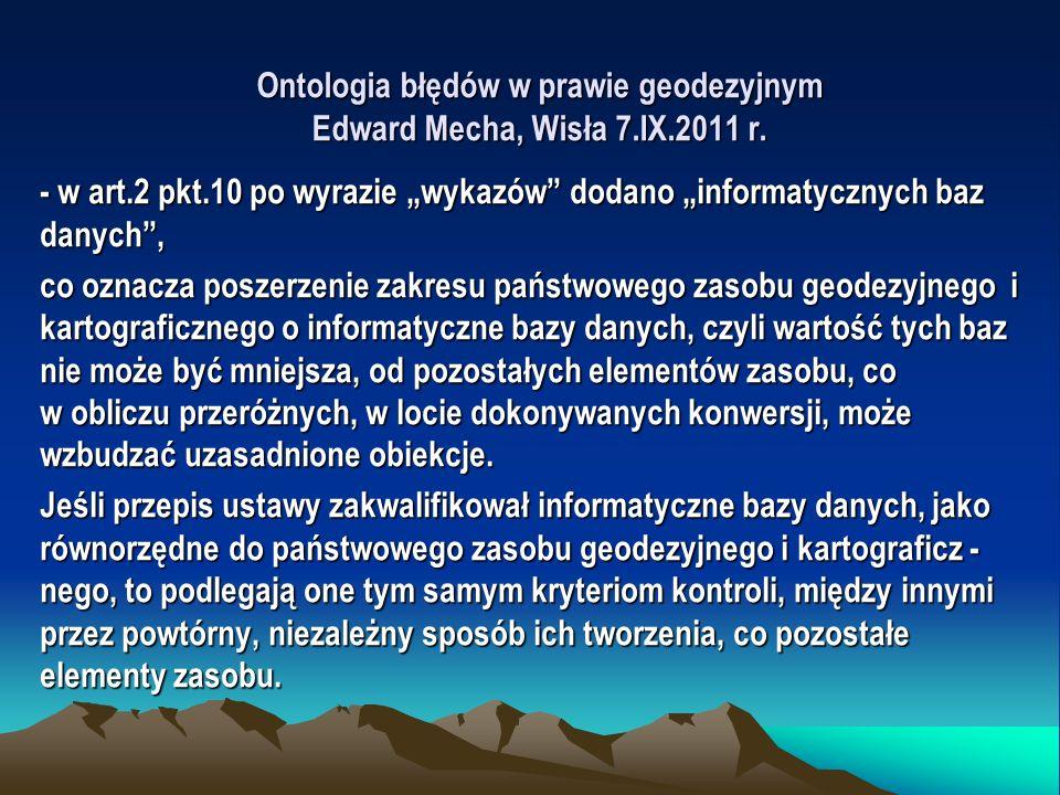 Ontologia błędów w prawie geodezyjnym Edward Mecha, Wisła 7.IX.2011 r. - w art.2 pkt.10 po wyrazie wykazów dodano informatycznych baz danych, co oznac
