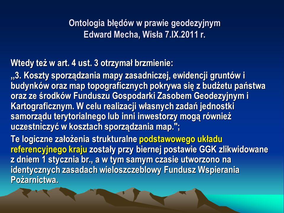 Ontologia błędów w prawie geodezyjnym Edward Mecha, Wisła 7.IX.2011 r. Wtedy też w art. 4 ust. 3 otrzymał brzmienie:,,3. Koszty sporządzania mapy zasa