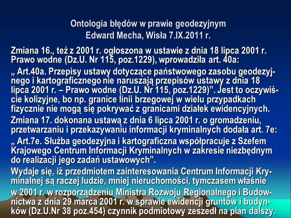 Ontologia błędów w prawie geodezyjnym Edward Mecha, Wisła 7.IX.2011 r. Zmiana 16., też z 2001 r. ogłoszona w ustawie z dnia 18 lipca 2001 r. Prawo wod