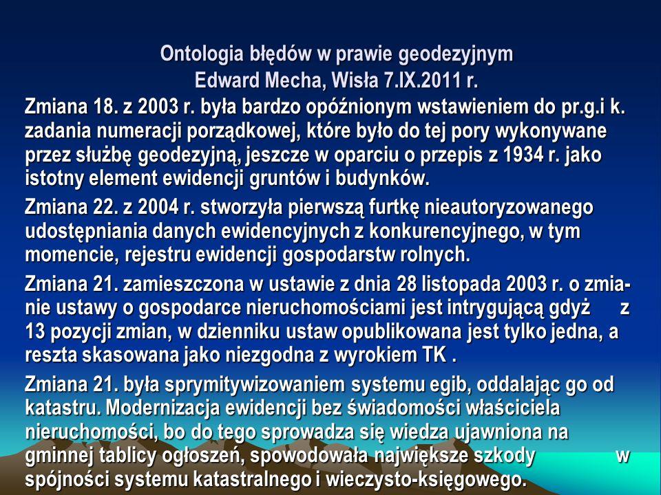 Ontologia błędów w prawie geodezyjnym Edward Mecha, Wisła 7.IX.2011 r. Zmiana 18. z 2003 r. była bardzo opóźnionym wstawieniem do pr.g.i k. zadania nu