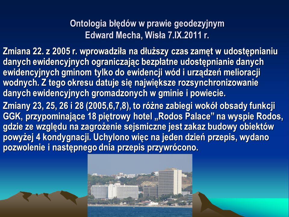 Ontologia błędów w prawie geodezyjnym Edward Mecha, Wisła 7.IX.2011 r. Zmiana 22. z 2005 r. wprowadziła na dłuższy czas zamęt w udostępnianiu danych e