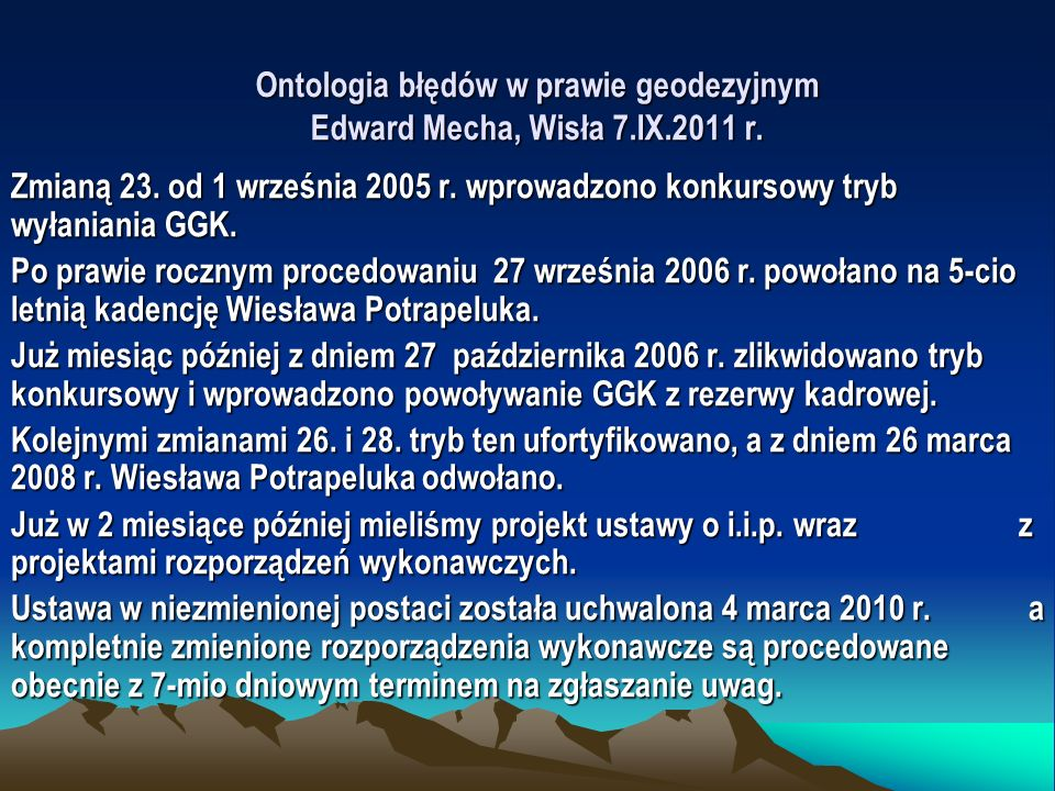 Ontologia błędów w prawie geodezyjnym Edward Mecha, Wisła 7.IX.2011 r. Zmianą 23. od 1 września 2005 r. wprowadzono konkursowy tryb wyłaniania GGK. Po