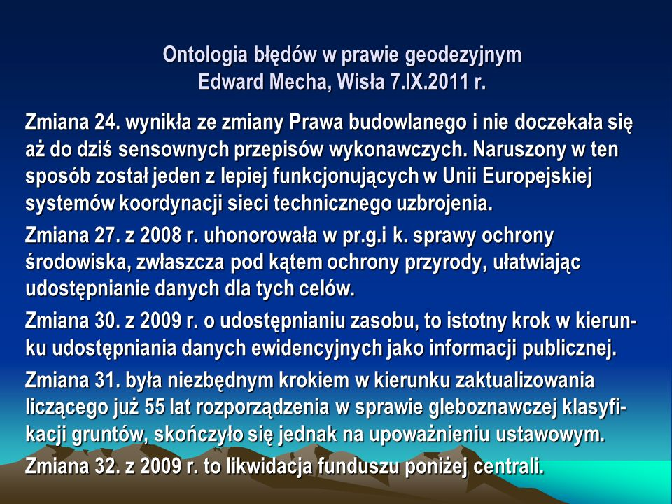 Ontologia błędów w prawie geodezyjnym Edward Mecha, Wisła 7.IX.2011 r. Zmiana 24. wynikła ze zmiany Prawa budowlanego i nie doczekała się aż do dziś s