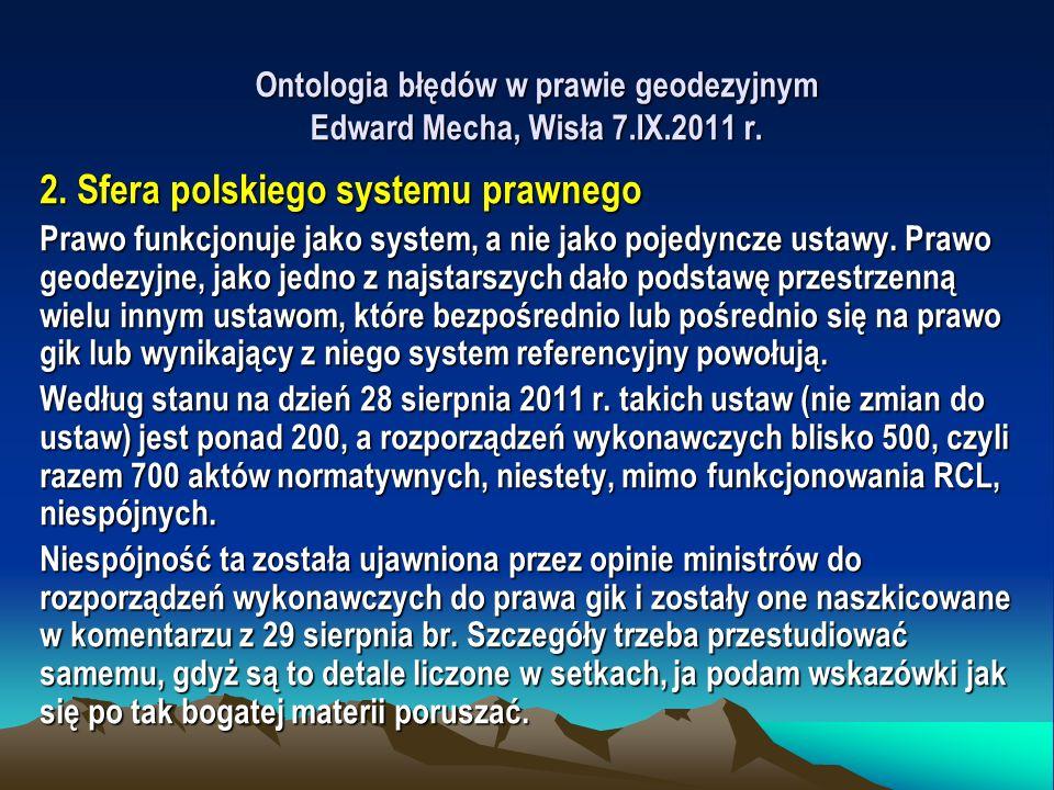 Ontologia błędów w prawie geodezyjnym Edward Mecha, Wisła 7.IX.2011 r. 2. Sfera polskiego systemu prawnego Prawo funkcjonuje jako system, a nie jako p