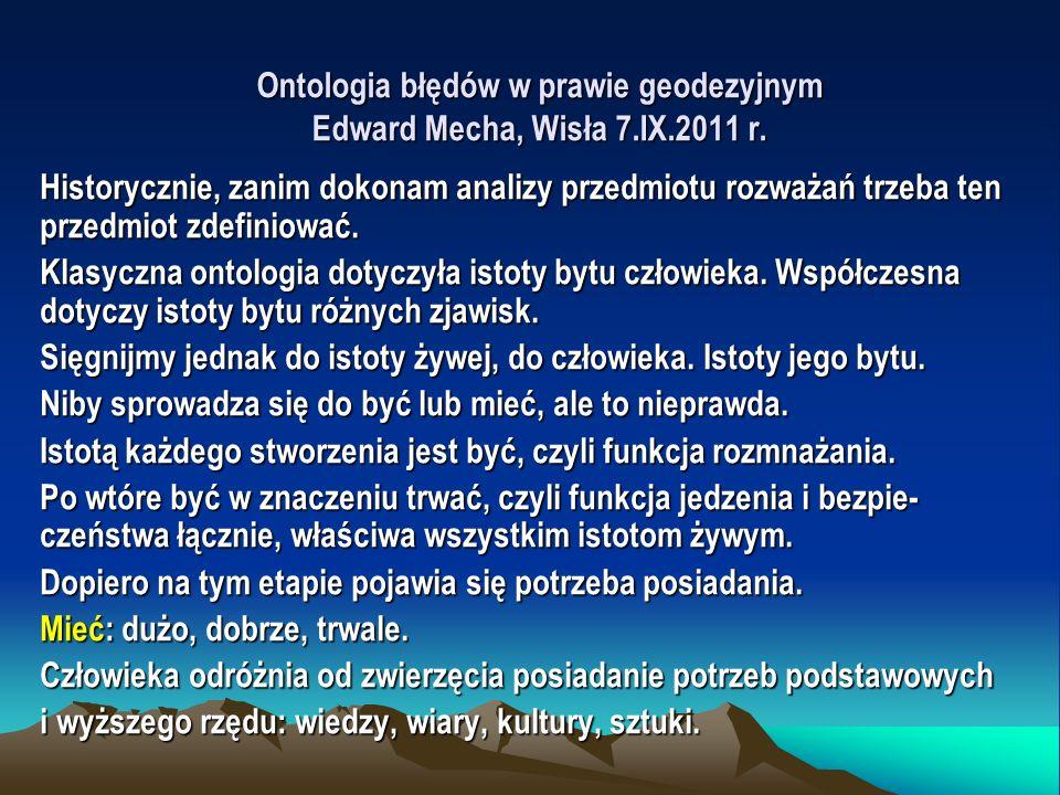 Ontologia błędów w prawie geodezyjnym Edward Mecha, Wisła 7.IX.2011 r. Historycznie, zanim dokonam analizy przedmiotu rozważań trzeba ten przedmiot zd