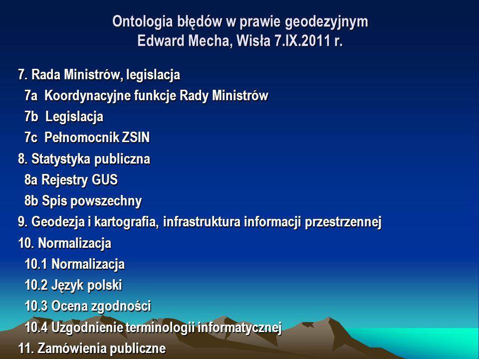 Ontologia błędów w prawie geodezyjnym Edward Mecha, Wisła 7.IX.2011 r. 7. Rada Ministrów, legislacja 7a Koordynacyjne funkcje Rady Ministrów 7a Koordy