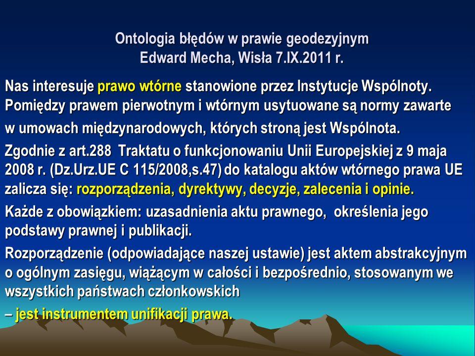 Ontologia błędów w prawie geodezyjnym Edward Mecha, Wisła 7.IX.2011 r. Nas interesuje prawo wtórne stanowione przez Instytucje Wspólnoty. Pomiędzy pra