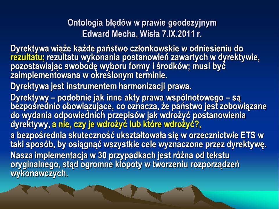 Ontologia błędów w prawie geodezyjnym Edward Mecha, Wisła 7.IX.2011 r. Dyrektywa wiąże każde państwo członkowskie w odniesieniu do rezultatu; rezultat