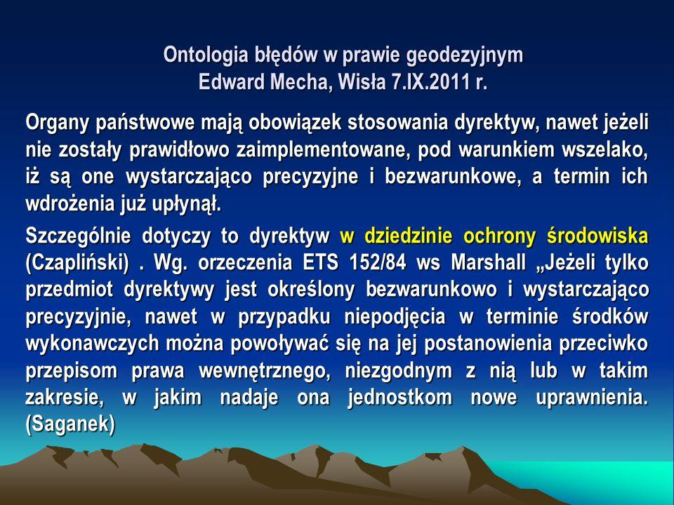 Ontologia błędów w prawie geodezyjnym Edward Mecha, Wisła 7.IX.2011 r. Organy państwowe mają obowiązek stosowania dyrektyw, nawet jeżeli nie zostały p