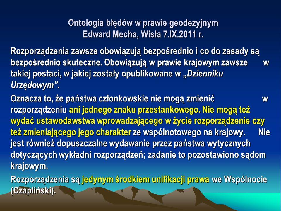 Ontologia błędów w prawie geodezyjnym Edward Mecha, Wisła 7.IX.2011 r. Rozporządzenia zawsze obowiązują bezpośrednio i co do zasady są bezpośrednio sk