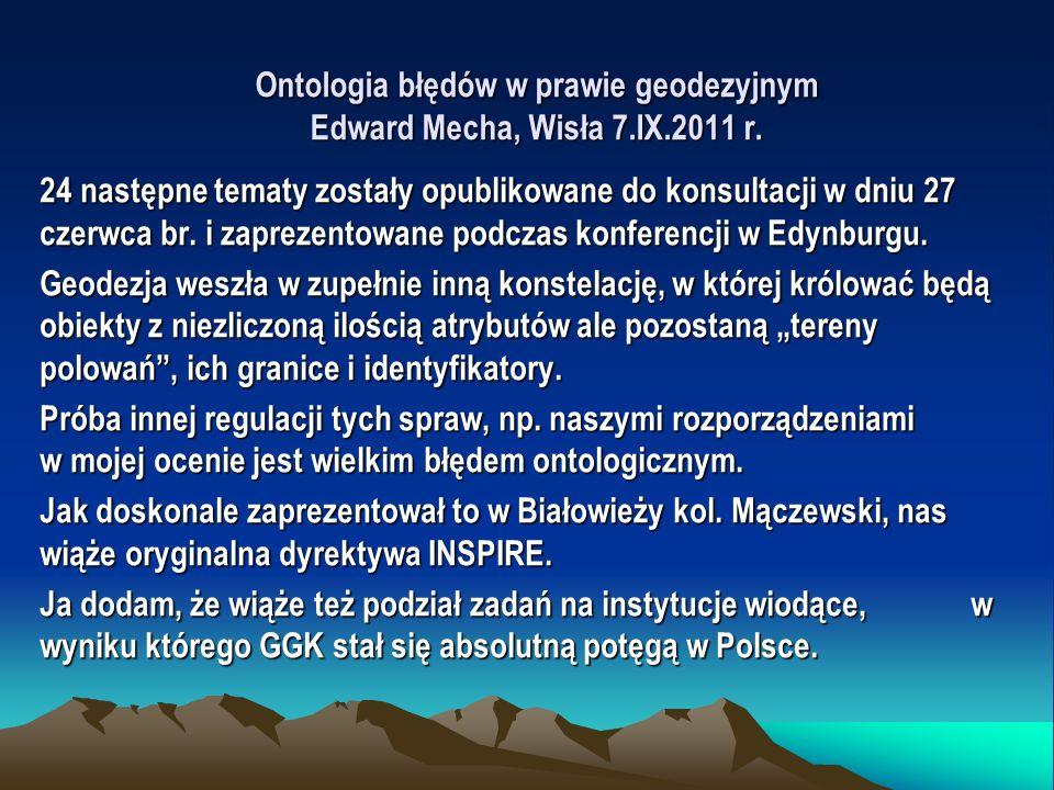 Ontologia błędów w prawie geodezyjnym Edward Mecha, Wisła 7.IX.2011 r. 24 następne tematy zostały opublikowane do konsultacji w dniu 27 czerwca br. i