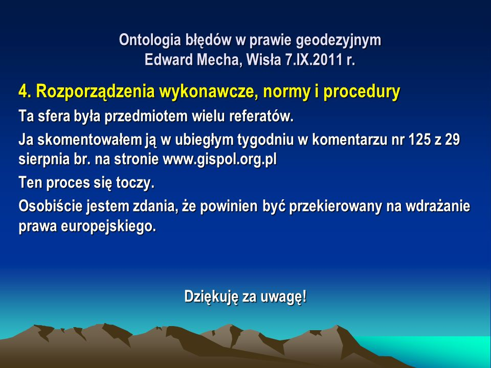 Ontologia błędów w prawie geodezyjnym Edward Mecha, Wisła 7.IX.2011 r. 4. Rozporządzenia wykonawcze, normy i procedury Ta sfera była przedmiotem wielu