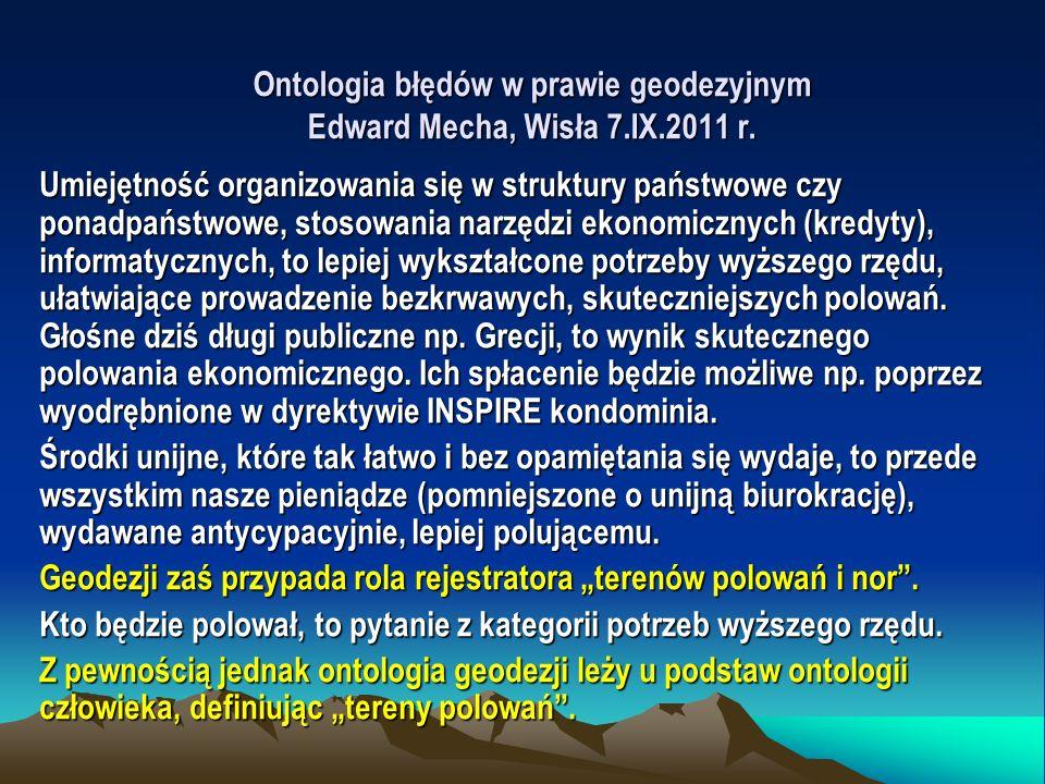 Ontologia błędów w prawie geodezyjnym Edward Mecha, Wisła 7.IX.2011 r. Umiejętność organizowania się w struktury państwowe czy ponadpaństwowe, stosowa