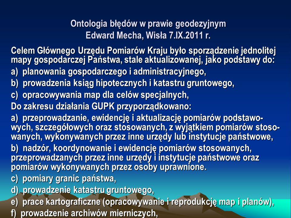 Ontologia błędów w prawie geodezyjnym Edward Mecha, Wisła 7.IX.2011 r. Celem Głównego Urzędu Pomiarów Kraju było sporządzenie jednolitej mapy gospodar