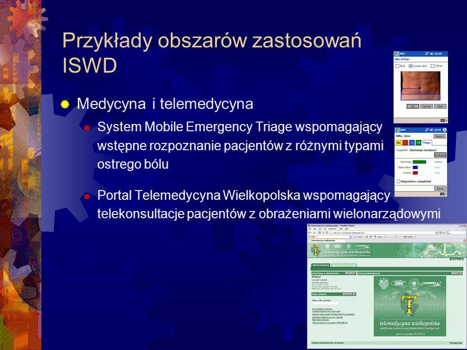 Przykłady obszarów zastosowań ISWD Medycyna i telemedycyna System Mobile Emergency Triage wspomagający wstępne rozpoznanie pacjentów z różnymi typami