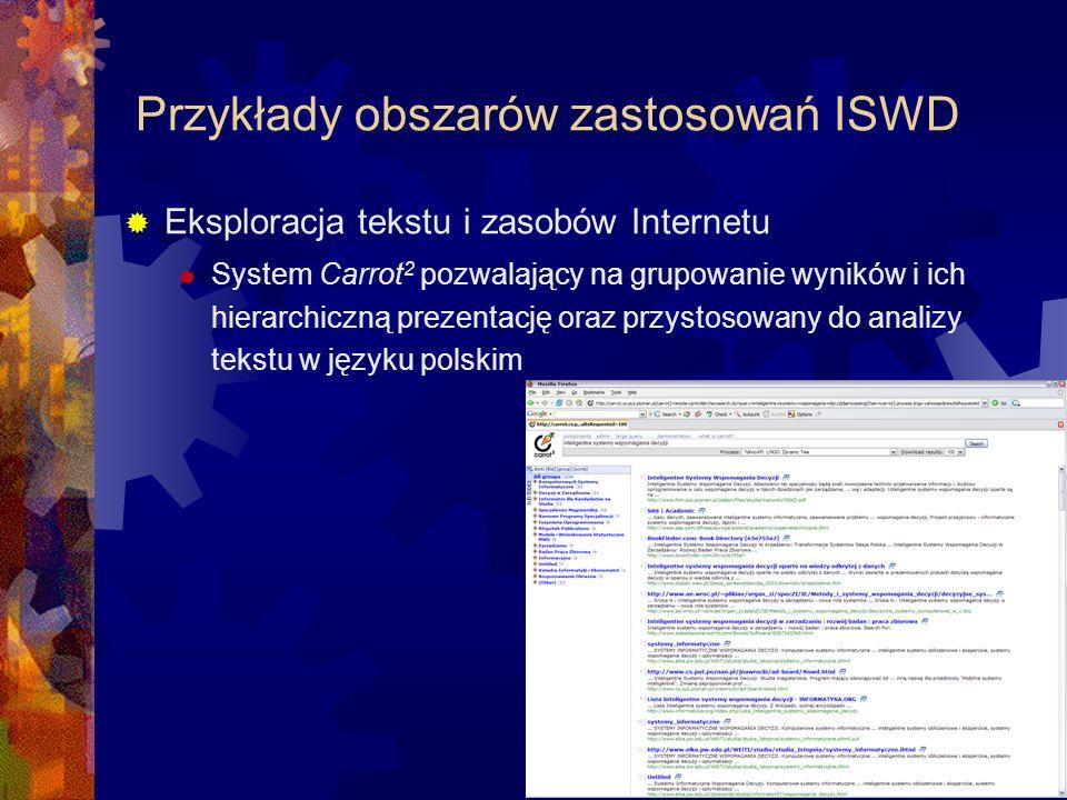 Przykłady obszarów zastosowań ISWD Eksploracja tekstu i zasobów Internetu System Carrot 2 pozwalający na grupowanie wyników i ich hierarchiczną prezen