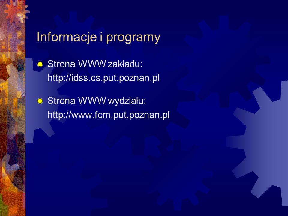 Informacje i programy Strona WWW zakładu: http://idss.cs.put.poznan.pl Strona WWW wydziału: http://www.fcm.put.poznan.pl