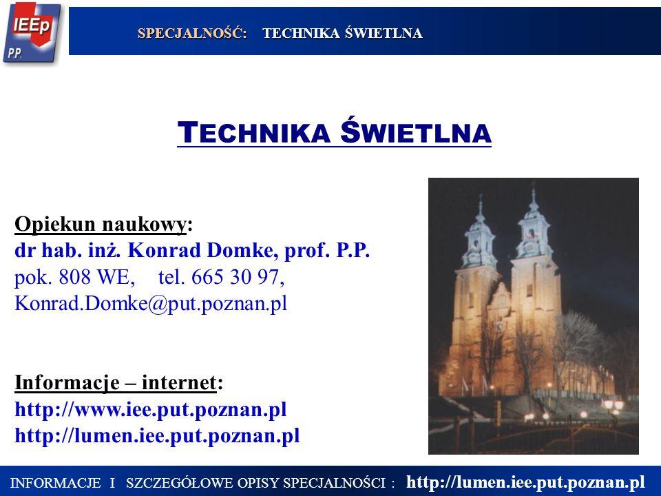 17 INFORMACJE I SZCZEGÓŁOWE OPISY SPECJALNOŚCI : http://lumen.iee.put.poznan.pl T ECHNIKA Ś WIETLNA Opiekun naukowy: dr hab. inż. Konrad Domke, prof.