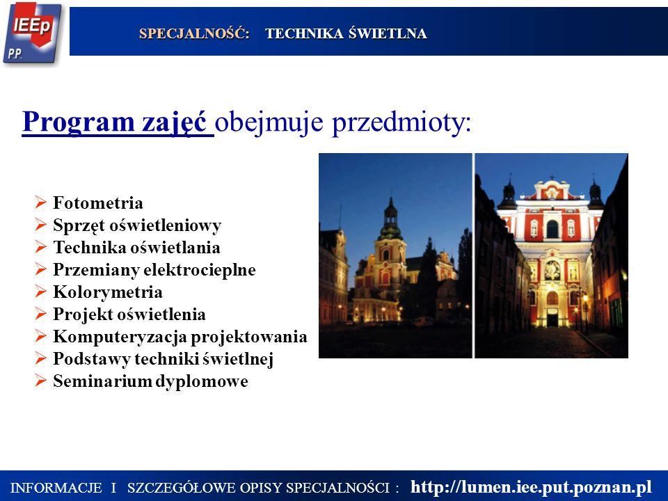 20 Program zajęć obejmuje przedmioty: Fotometria Sprzęt oświetleniowy Technika oświetlania Przemiany elektrocieplne Kolorymetria Projekt oświetlenia K