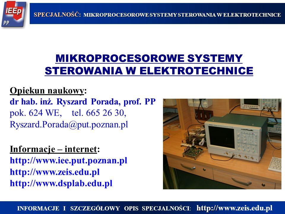 MIKROPROCESOROWE SYSTEMY STEROWANIA W ELEKTROTECHNICE Opiekun naukowy: dr hab. inż. Ryszard Porada, prof. PP pok. 624 WE, tel. 665 26 30, Ryszard.Pora