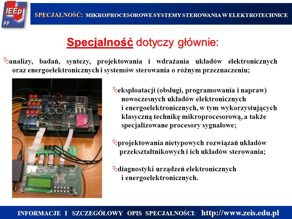 Specjalność dotyczy głównie: analizy, badań, syntezy, projektowania i wdrażania układów elektronicznych oraz energoelektronicznych i systemów sterowan