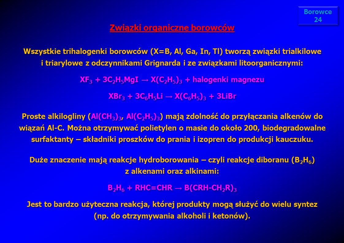 Związki organiczne borowców Wszystkie trihalogenki borowców (X=B, Al, Ga, In, Tl) tworzą związki trialkilowe i triarylowe z odczynnikami Grignarda i z