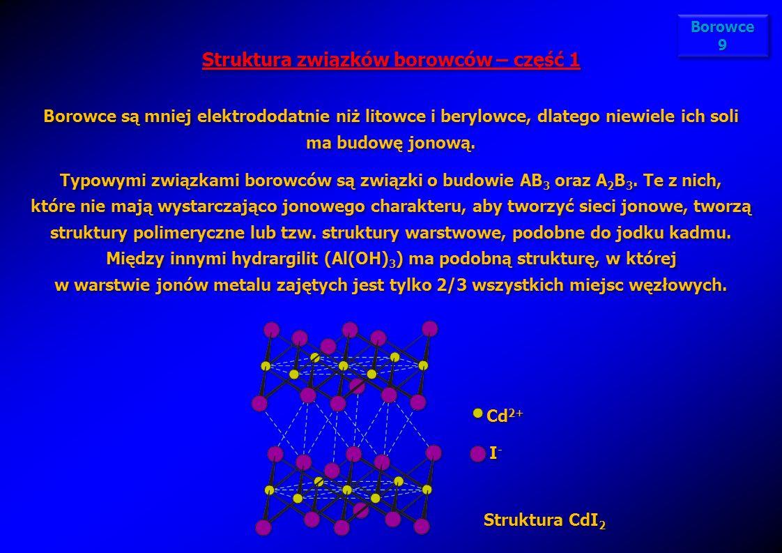 Struktura CdI 2 I-I- I-I- Cd 2+ Struktura związków borowców – część 1 Borowce są mniej elektrododatnie niż litowce i berylowce, dlatego niewiele ich s