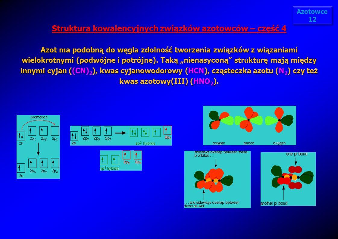 Azotowce 12 Struktura kowalencyjnych związków azotowców – część 4 Azot ma podobną do węgla zdolność tworzenia związków z wiązaniami wielokrotnymi (pod