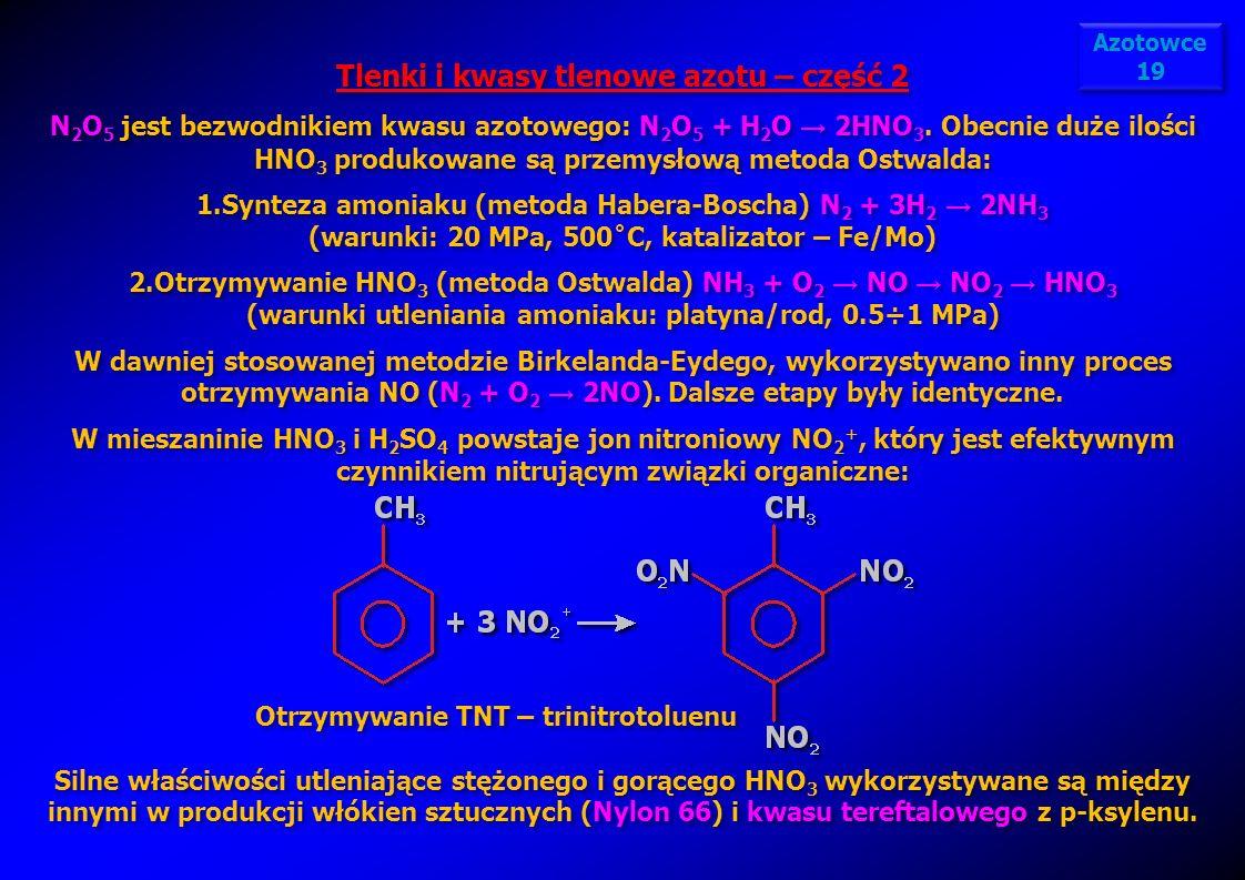 Tlenki i kwasy tlenowe azotu – część 2 N 2 O 5 jest bezwodnikiem kwasu azotowego: N 2 O 5 + H 2 O 2HNO 3. Obecnie duże ilości HNO 3 produkowane są prz