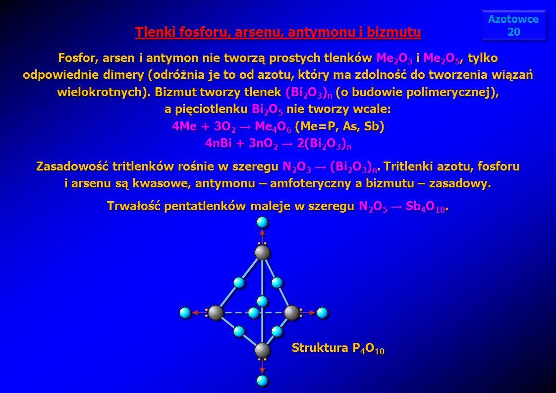 Tlenki fosforu, arsenu, antymonu i bizmutu Fosfor, arsen i antymon nie tworzą prostych tlenków Me 2 O 3 i Me 2 O 5, tylko odpowiednie dimery (odróżnia
