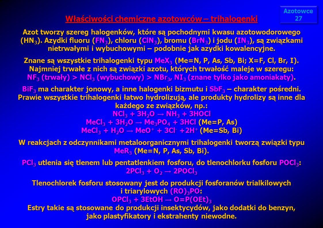 Właściwości chemiczne azotowców – trihalogenki Azot tworzy szereg halogenków, które są pochodnymi kwasu azotowodorowego (HN 3 ). Azydki fluoru (FN 3 )