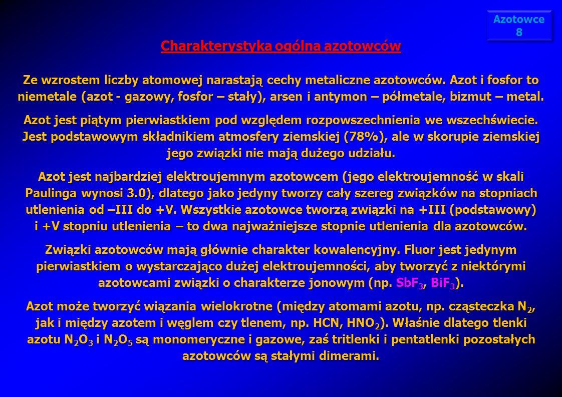 Azotowce 8 Charakterystyka ogólna azotowców Ze wzrostem liczby atomowej narastają cechy metaliczne azotowców. Azot i fosfor to niemetale (azot - gazow